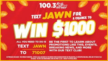 $1000 CASH GIVEAWAY! TEXT JAWN TO 71007